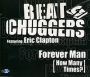 Beatchuggers Featuring Eric Clapton Forever Man (How Many Times?) Формат: CD-Single (Maxi Single) (Slim Case) Дистрибьюторы: Gala Records, Flex Records Лицензионные товары инфо 13582k.